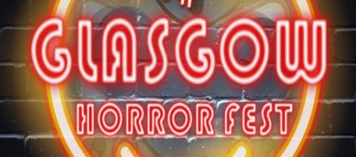 GLASGOW HORROR FESTIVAL 2018 – TICKET OFFER